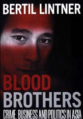 Blood Brothers: Crime, Business and Politics in Asia by Bertil Lintner