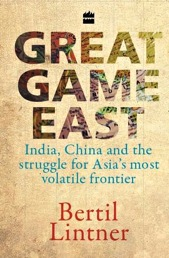 Great Game East - India, China and the struggle for Asia's most volatile frontier